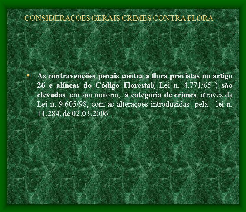 CONSIDERAÇÕES GERAIS CRIMES CONTRA FLORA As contravenções penais contra a flora previstas no artigo 26 e alíneas do Código Florestal( Lei n. 4.771/65