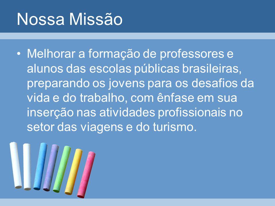 Nossa Missão Melhorar a formação de professores e alunos das escolas públicas brasileiras, preparando os jovens para os desafios da vida e do trabalho