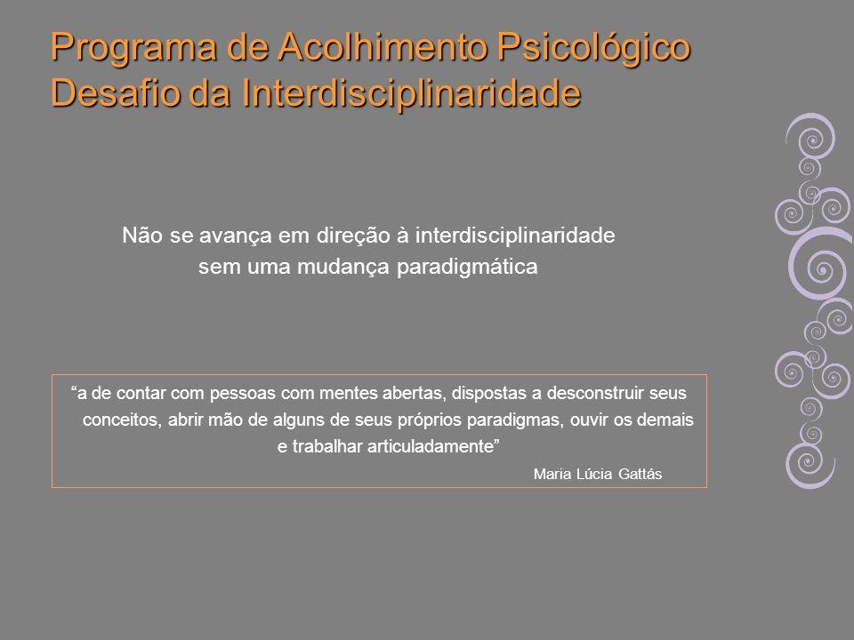 Programa de Acolhimento Psicológico Desafio da Interdisciplinaridade a de contar com pessoas com mentes abertas, dispostas a desconstruir seus conceit