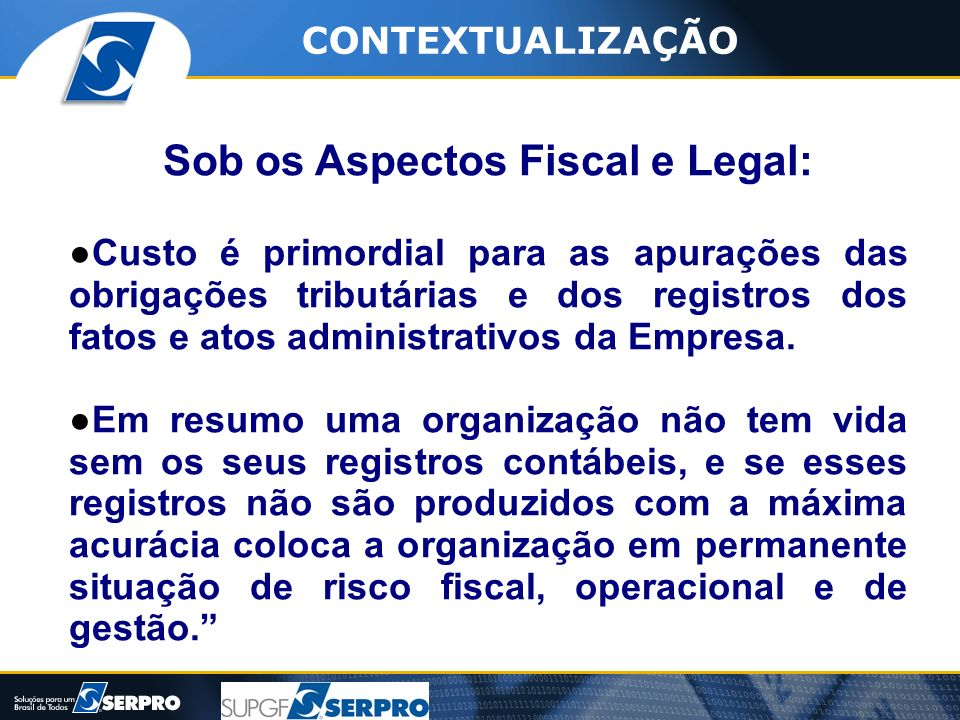 Sob os Aspectos Fiscal e Legal: Custo é primordial para as apurações das obrigações tributárias e dos registros dos fatos e atos administrativos da Em