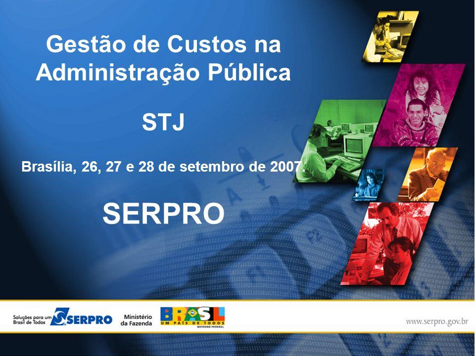 Gestão de Custos na Administração Pública STJ Brasília, 26, 27 e 28 de setembro de 2007. SERPRO