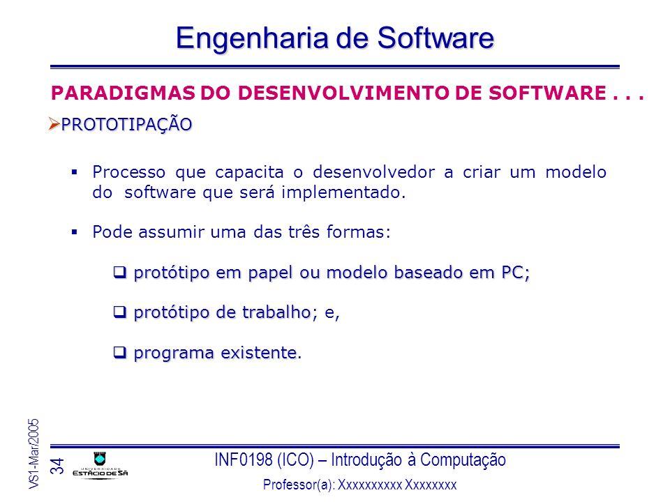 INF0198 (ICO) – Introdução à Computação Professor(a): Xxxxxxxxxx Xxxxxxxx VS1-Mar/2005 34 Engenharia de Software PROTOTIPAÇÃO PROTOTIPAÇÃO Processo qu