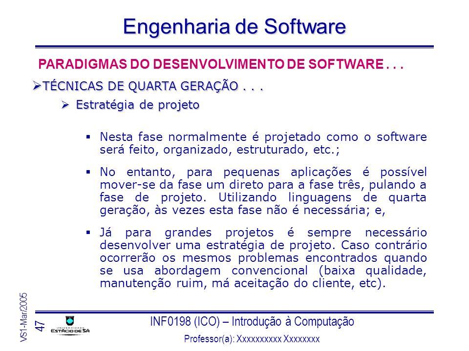 INF0198 (ICO) – Introdução à Computação Professor(a): Xxxxxxxxxx Xxxxxxxx VS1-Mar/2005 47 Engenharia de Software Estratégia de projeto Estratégia de p