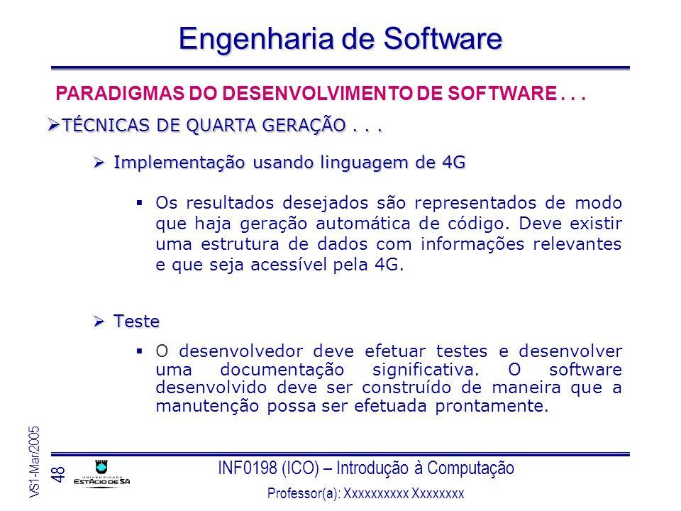 INF0198 (ICO) – Introdução à Computação Professor(a): Xxxxxxxxxx Xxxxxxxx VS1-Mar/2005 48 Engenharia de Software Implementação usando linguagem de 4G