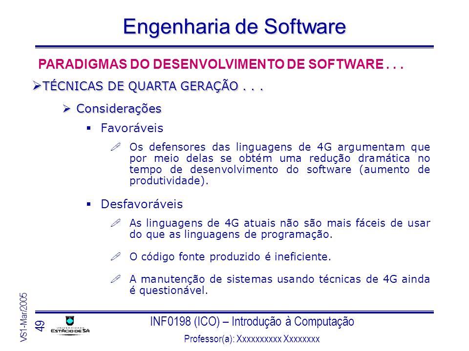 INF0198 (ICO) – Introdução à Computação Professor(a): Xxxxxxxxxx Xxxxxxxx VS1-Mar/2005 49 Engenharia de Software Considerações Considerações Favorávei