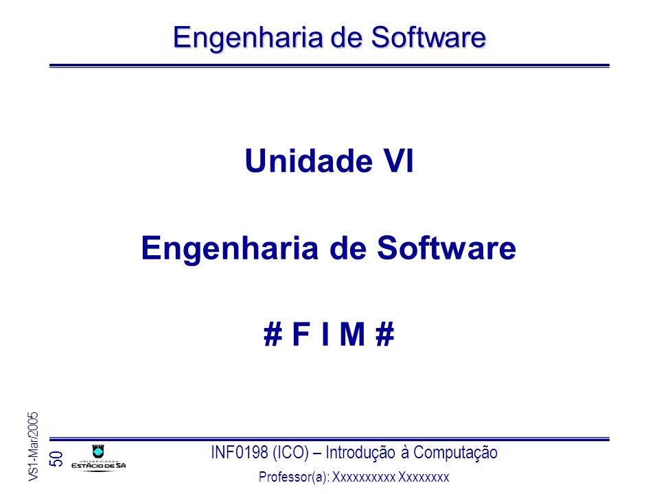 INF0198 (ICO) – Introdução à Computação Professor(a): Xxxxxxxxxx Xxxxxxxx VS1-Mar/2005 50 Engenharia de Software Unidade VI Engenharia de Software # F