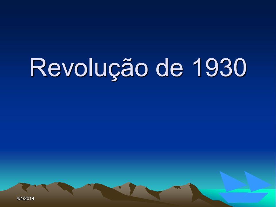 4/4/2014104 REVOLUÇÃO DE 1930 ALIANÇA LIBERAL: MG, RS, PBALIANÇA LIBERAL: MG, RS, PB –Getúlio Vargas e João Pessoa (morto em 26/07/1930) PARTIDO REPUBLICANO PAULISTA:PARTIDO REPUBLICANO PAULISTA: –Júlio Prestes (SP)
