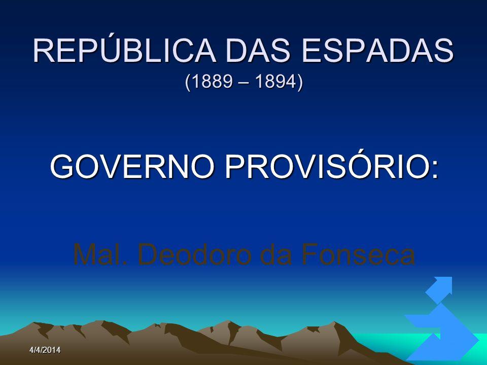 4/4/201415 REPÚBLICA DAS ESPADAS (1889 – 1894) GOVERNO PROVISÓRIO: Mal. Deodoro da Fonseca