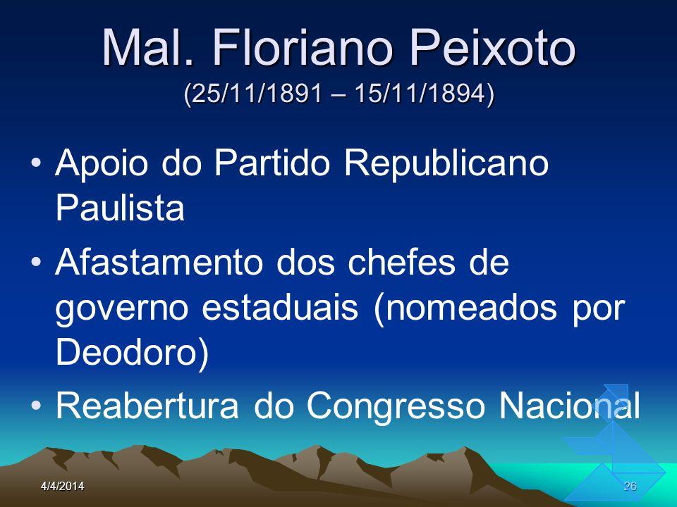 4/4/201426 Mal. Floriano Peixoto (25/11/1891 – 15/11/1894) Apoio do Partido Republicano Paulista Afastamento dos chefes de governo estaduais (nomeados