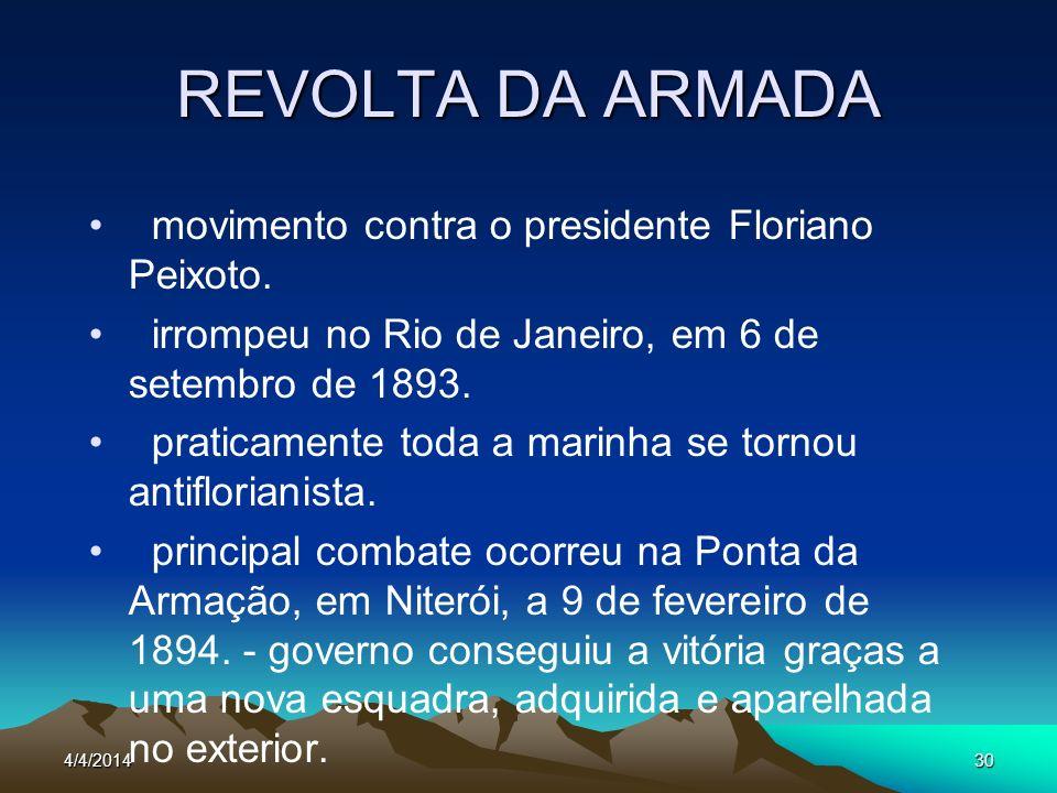 4/4/201430 REVOLTA DA ARMADA movimento contra o presidente Floriano Peixoto. irrompeu no Rio de Janeiro, em 6 de setembro de 1893. praticamente toda a