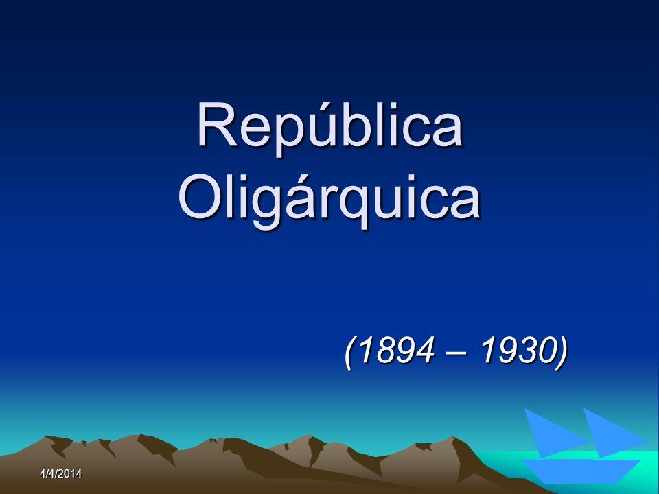 4/4/201436 República Oligárquica (1894 – 1930)