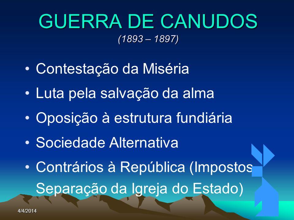 4/4/201445 GUERRA DE CANUDOS (1893 – 1897) Contestação da Miséria Luta pela salvação da alma Oposição à estrutura fundiária Sociedade Alternativa Cont