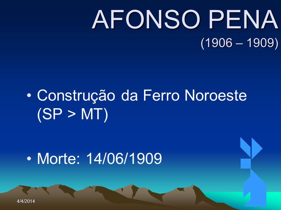 4/4/201462 AFONSO PENA (1906 – 1909) Construção da Ferro Noroeste (SP > MT) Morte: 14/06/1909
