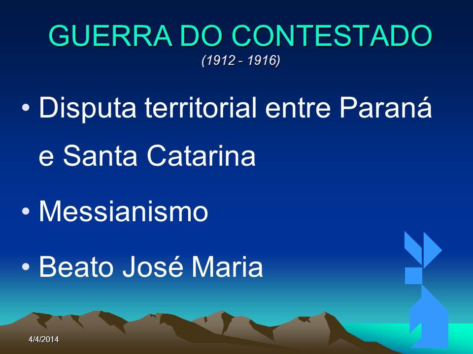 4/4/201474 GUERRA DO CONTESTADO (1912 - 1916) Disputa territorial entre Paraná e Santa Catarina Messianismo Beato José Maria