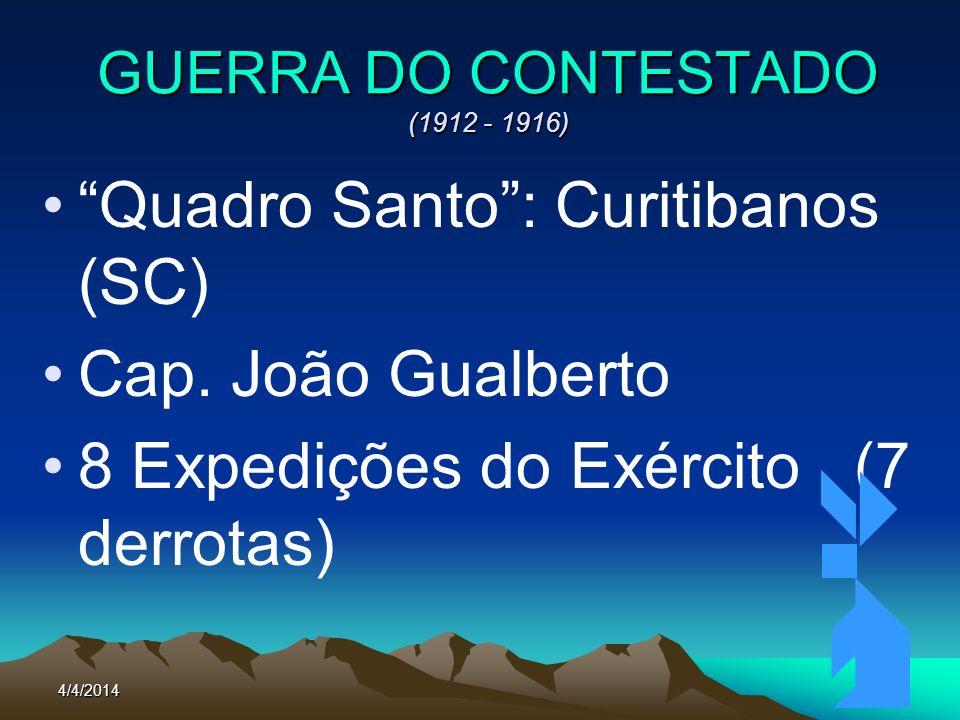 4/4/201477 GUERRA DO CONTESTADO (1912 - 1916) Quadro Santo: Curitibanos (SC) Cap. João Gualberto 8 Expedições do Exército (7 derrotas)