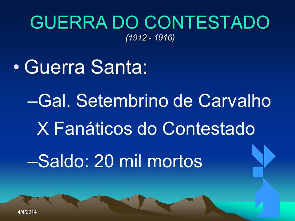 4/4/201478 GUERRA DO CONTESTADO (1912 - 1916) Guerra Santa: –Gal. Setembrino de Carvalho X Fanáticos do Contestado –Saldo: 20 mil mortos
