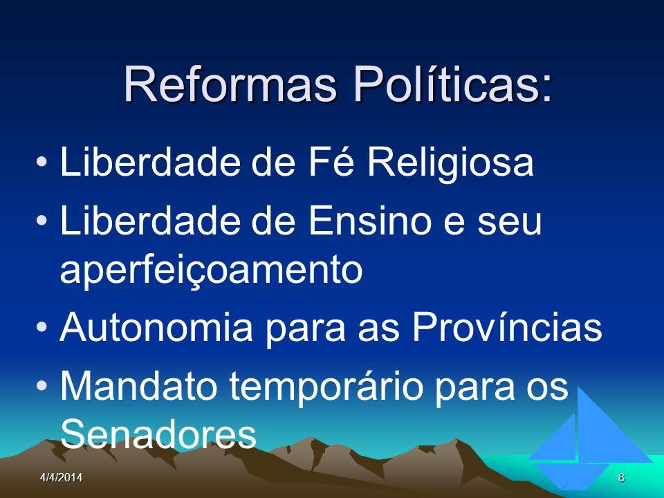 4/4/20148 Reformas Políticas: Liberdade de Fé Religiosa Liberdade de Ensino e seu aperfeiçoamento Autonomia para as Províncias Mandato temporário para