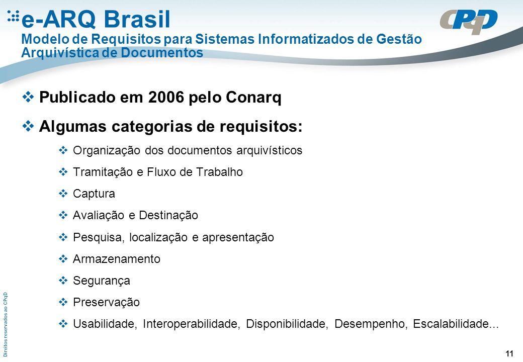 Direitos reservados ao CPqD 11 e-ARQ Brasil Modelo de Requisitos para Sistemas Informatizados de Gestão Arquivística de Documentos Publicado em 2006 p