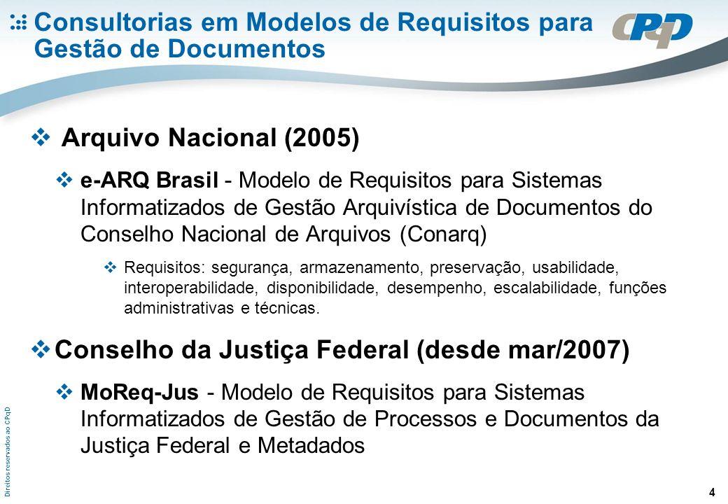 Direitos reservados ao CPqD 4 Consultorias em Modelos de Requisitos para Gestão de Documentos Arquivo Nacional (2005) e-ARQ Brasil - Modelo de Requisitos para Sistemas Informatizados de Gestão Arquivística de Documentos do Conselho Nacional de Arquivos (Conarq) Requisitos: segurança, armazenamento, preservação, usabilidade, interoperabilidade, disponibilidade, desempenho, escalabilidade, funções administrativas e técnicas.