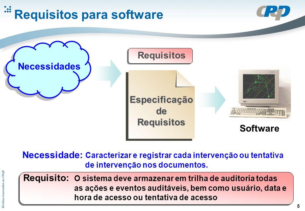 Direitos reservados ao CPqD 5 Requisitos para software Requisitos Software Necessidade: Caracterizar e registrar cada intervenção ou tentativa de intervenção nos documentos.