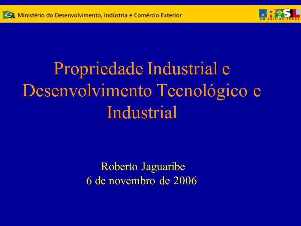 Propriedade Industrial e Desenvolvimento Tecnológico e Industrial Roberto Jaguaribe 6 de novembro de 2006