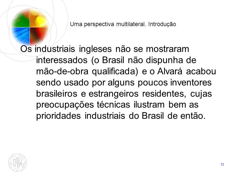 13 Uma perspectiva multilateral. Introdução Os industriais ingleses não se mostraram interessados (o Brasil não dispunha de mão-de-obra qualificada) e