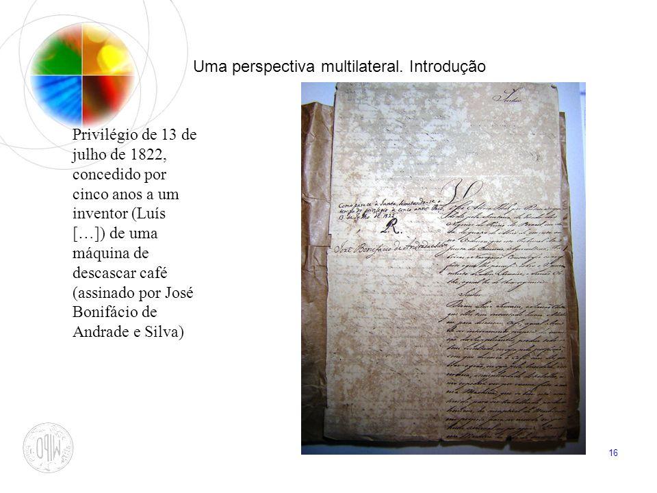 16 Uma perspectiva multilateral. Introdução Privilégio de 13 de julho de 1822, concedido por cinco anos a um inventor (Luís […]) de uma máquina de des