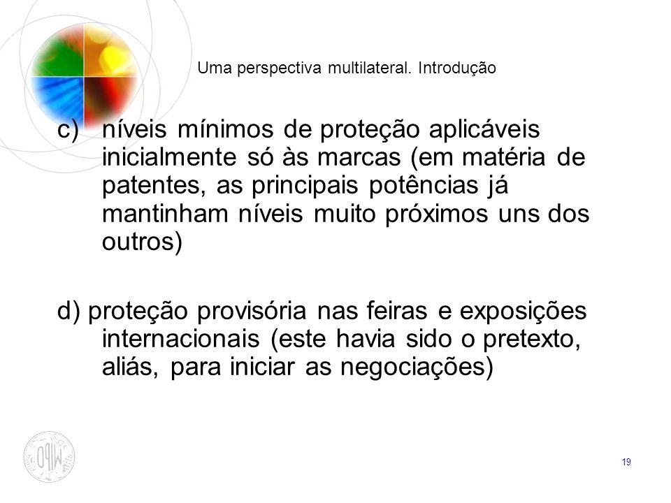 19 Uma perspectiva multilateral. Introdução c)níveis mínimos de proteção aplicáveis inicialmente só às marcas (em matéria de patentes, as principais p