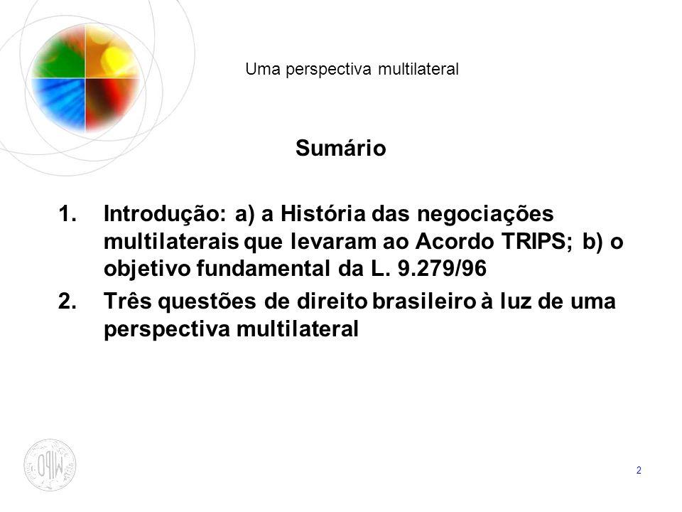 2 Uma perspectiva multilateral Sumário 1.Introdução: a) a História das negociações multilaterais que levaram ao Acordo TRIPS; b) o objetivo fundamenta