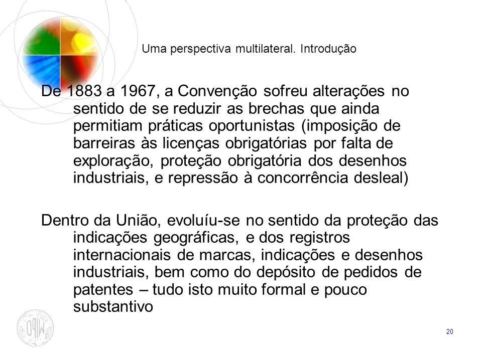 20 Uma perspectiva multilateral. Introdução De 1883 a 1967, a Convenção sofreu alterações no sentido de se reduzir as brechas que ainda permitiam prát