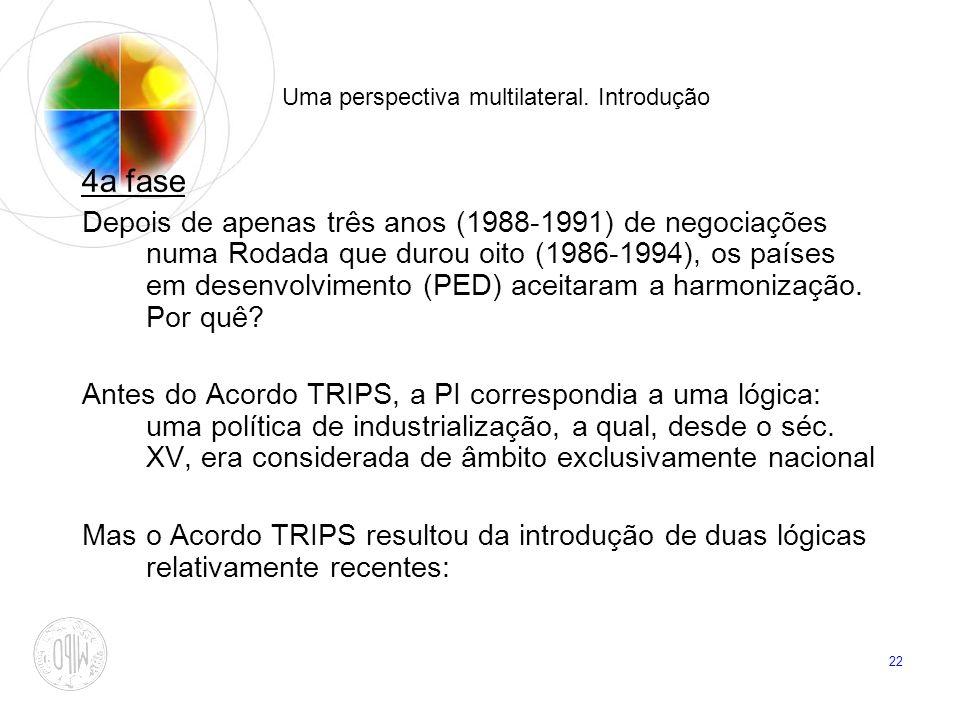 22 Uma perspectiva multilateral. Introdução 4a fase Depois de apenas três anos (1988-1991) de negociações numa Rodada que durou oito (1986-1994), os p