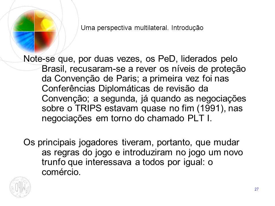 27 Uma perspectiva multilateral. Introdução Note-se que, por duas vezes, os PeD, liderados pelo Brasil, recusaram-se a rever os níveis de proteção da