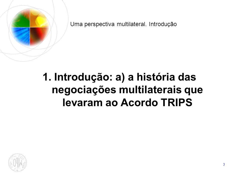 3 Uma perspectiva multilateral. Introdução 1. Introdução: a) a história das negociações multilaterais que levaram ao Acordo TRIPS