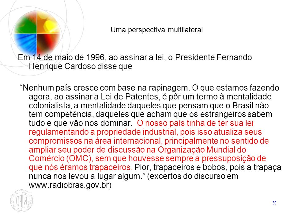 30 Uma perspectiva multilateral Em 14 de maio de 1996, ao assinar a lei, o Presidente Fernando Henrique Cardoso disse que Nenhum país cresce com base