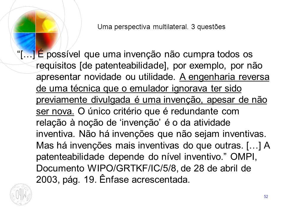 52 Uma perspectiva multilateral. 3 questões […] É possível que uma invenção não cumpra todos os requisitos [de patenteabilidade], por exemplo, por não
