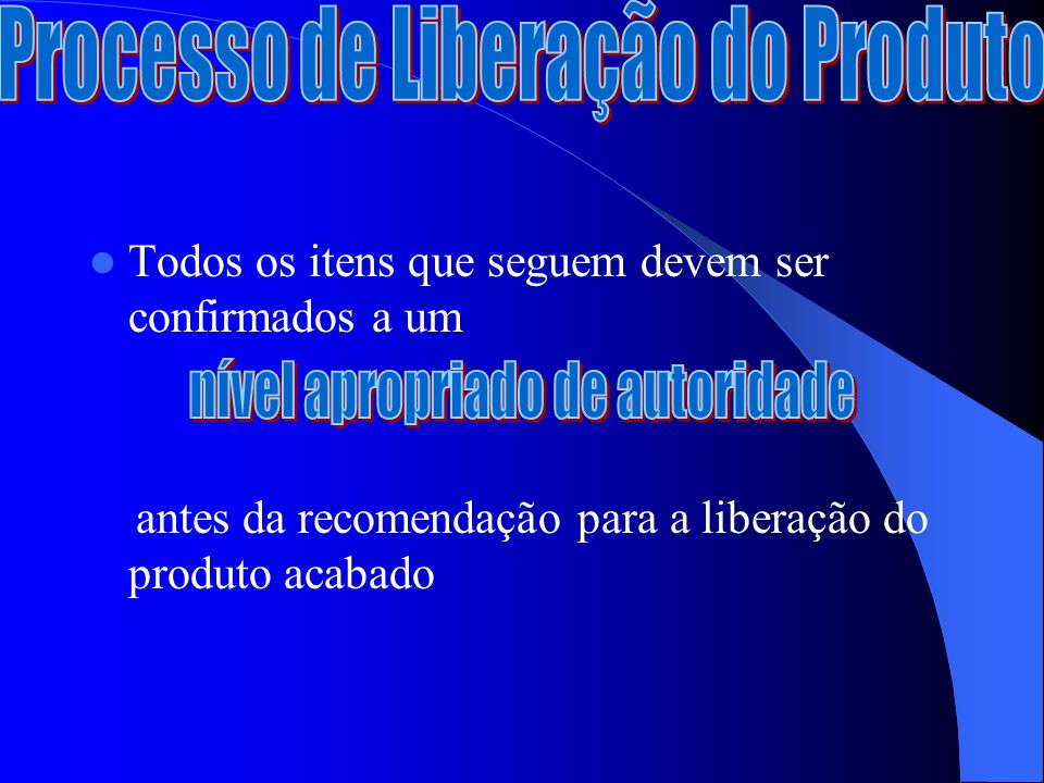 Todos os itens que seguem devem ser confirmados a um antes da recomendação para a liberação do produto acabado