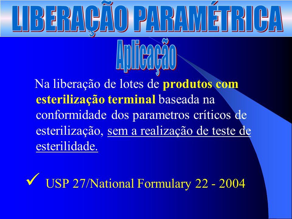 Na liberação de lotes de produtos com esterilização terminal baseada na conformidade dos parametros críticos de esterilização, sem a realização de teste de esterilidade.