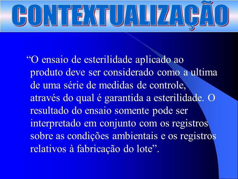 O ensaio de esterilidade aplicado ao produto deve ser considerado como a ultima de uma série de medidas de controle, através do qual é garantida a esterilidade.