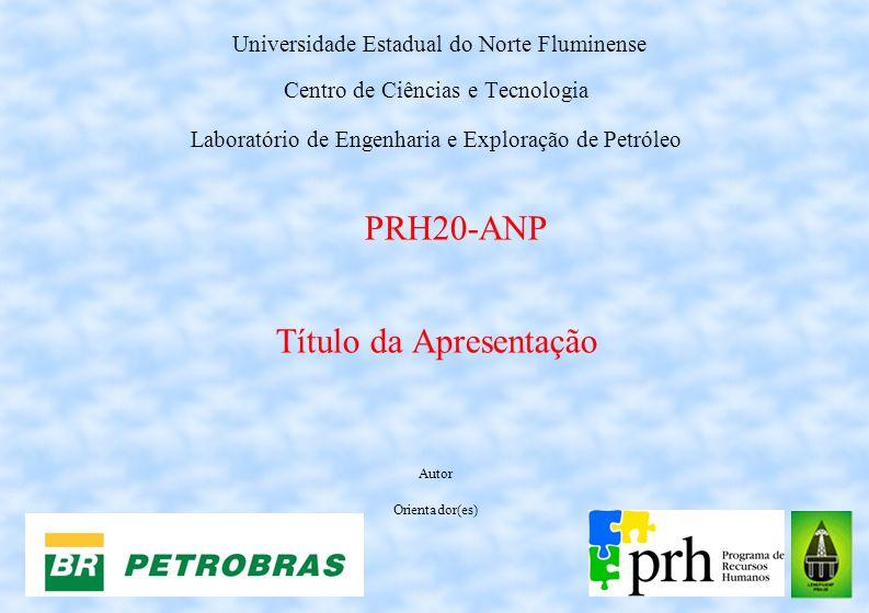 Universidade Estadual do Norte Fluminense Centro de Ciências e Tecnologia Laboratório de Engenharia e Exploração de Petróleo PRH20-ANP Título da Apres