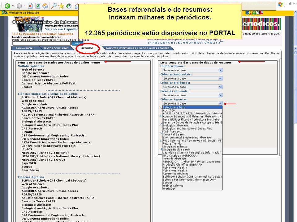 Bases referenciais e de resumos: Indexam milhares de periódicos. 12.365 periódicos estão disponíveis no PORTAL