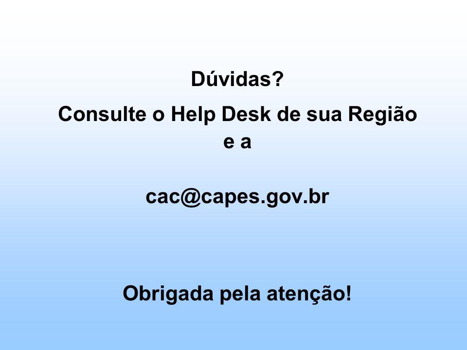 Dúvidas? Consulte o Help Desk de sua Região e a cac@capes.gov.br Obrigada pela atenção!