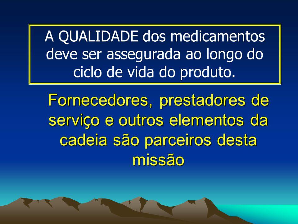 Fornecedores, prestadores de servi ç o e outros elementos da cadeia são parceiros desta missão A QUALIDADE dos medicamentos deve ser assegurada ao lon