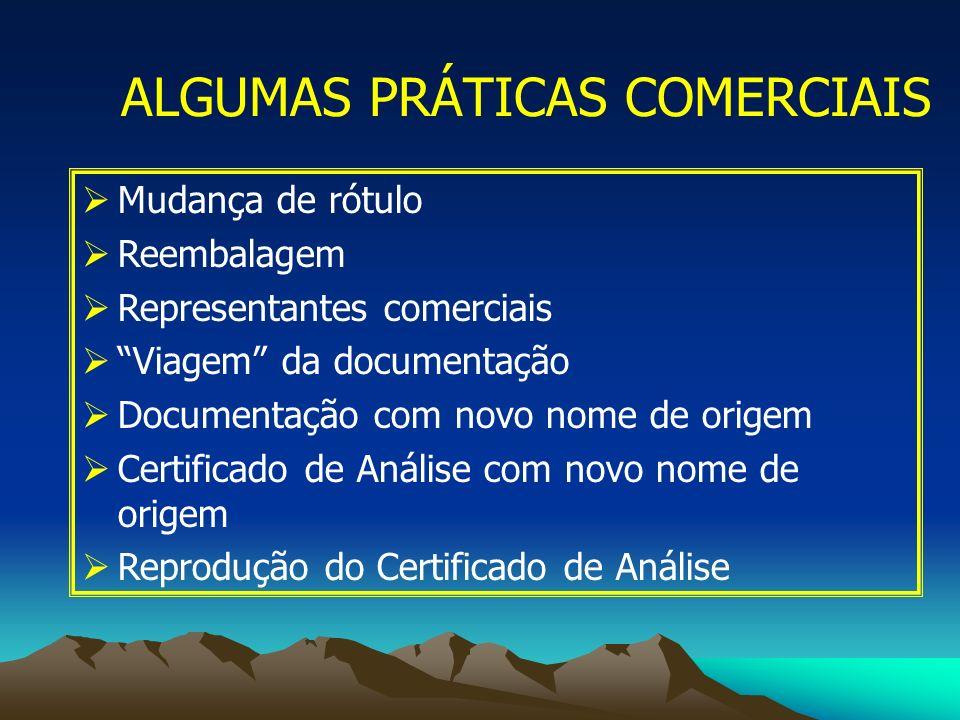 ALGUMAS PRÁTICAS COMERCIAIS Mudança de rótulo Reembalagem Representantes comerciais Viagem da documentação Documentação com novo nome de origem Certif