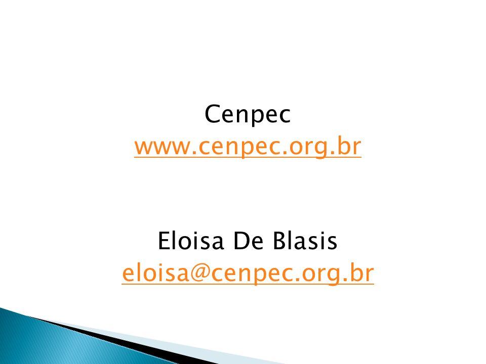 Cenpec www.cenpec.org.br Eloisa De Blasis eloisa@cenpec.org.br