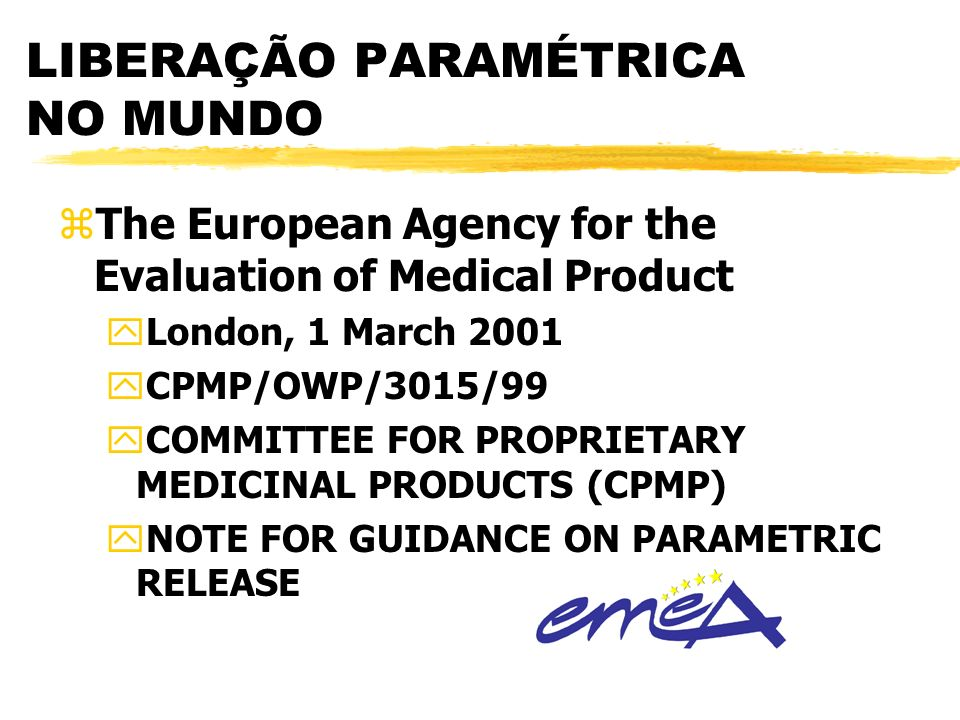 LIBERAÇÃO PARAMÉTRICA NO MUNDO zThe European Agency for the Evaluation of Medical Product yLondon, 1 March 2001 yCPMP/OWP/3015/99 yCOMMITTEE FOR PROPR