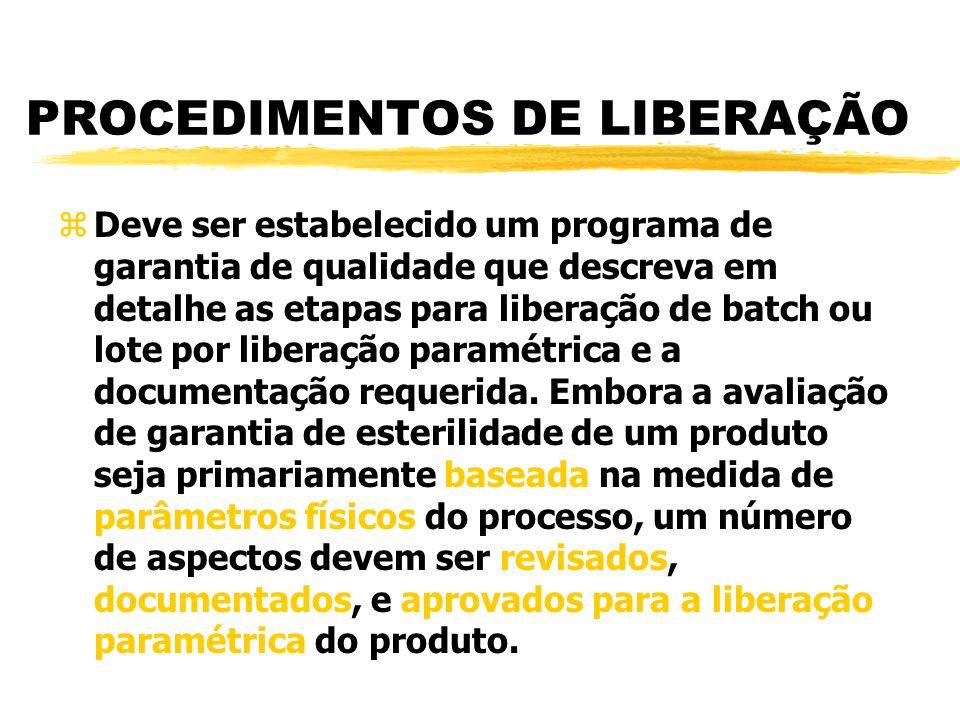 PROCEDIMENTOS DE LIBERAÇÃO zDeve ser estabelecido um programa de garantia de qualidade que descreva em detalhe as etapas para liberação de batch ou lote por liberação paramétrica e a documentação requerida.