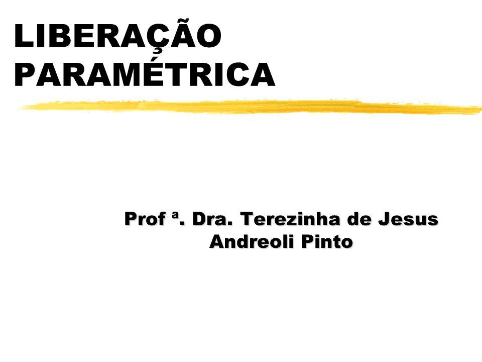 LIBERAÇÃO PARAMÉTRICA Prof ª. Dra. Terezinha de Jesus Andreoli Pinto