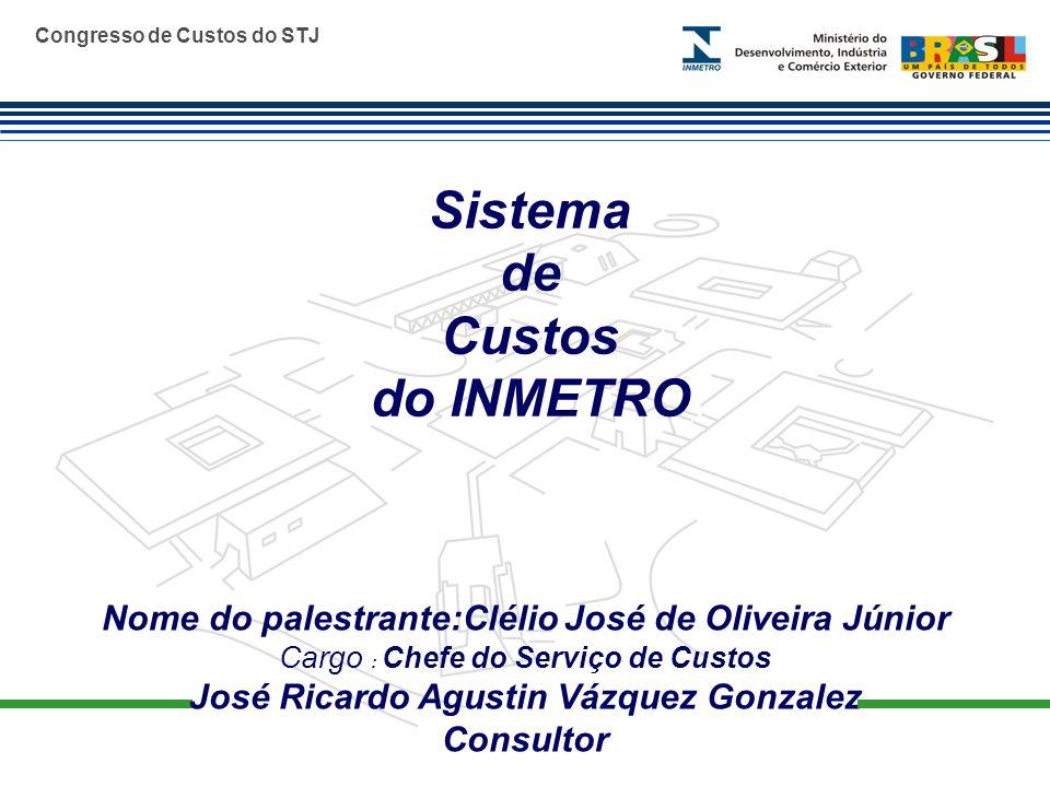 Congresso de Custos do STJ Nome do palestrante:Clélio José de Oliveira Júnior Cargo : Chefe do Serviço de Custos José Ricardo Agustin Vázquez Gonzalez