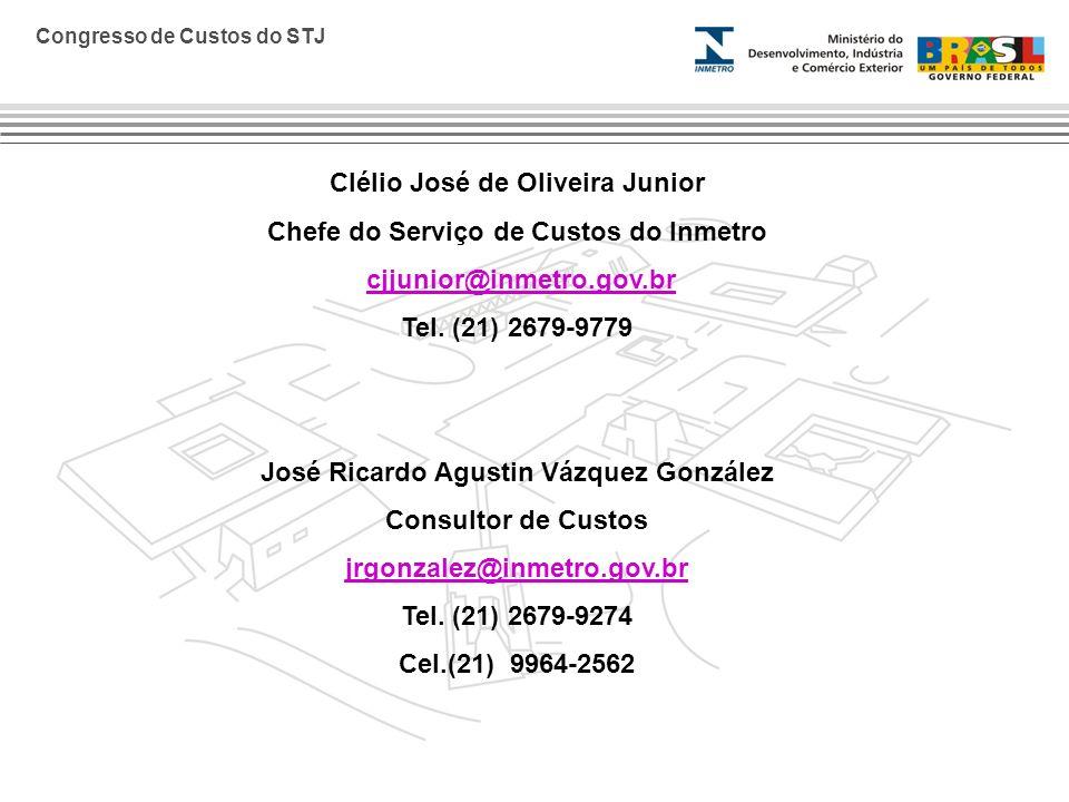 Congresso de Custos do STJ Clélio José de Oliveira Junior Chefe do Serviço de Custos do Inmetro cjjunior@inmetro.gov.br Tel. (21) 2679-9779 José Ricar
