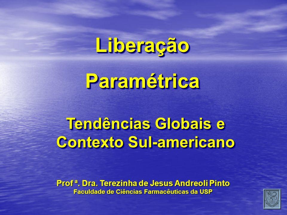LiberaçãoParamétricaLiberaçãoParamétrica Prof ª. Dra. Terezinha de Jesus Andreoli Pinto Faculdade de Ciências Farmacêuticas da USP Tendências Globais